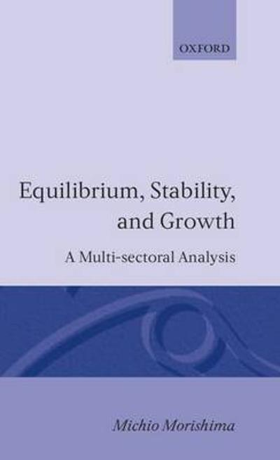 Equilibrium, Stability and Growth - Michio Morishima