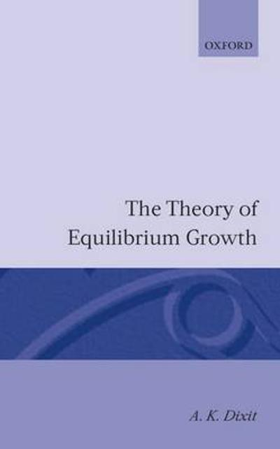 The Theory of Equilibrium Growth - A. K. Dixit