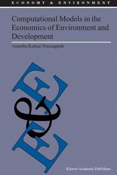Computational Models in the Economics of Environment and Development - A. K. Duraiappah
