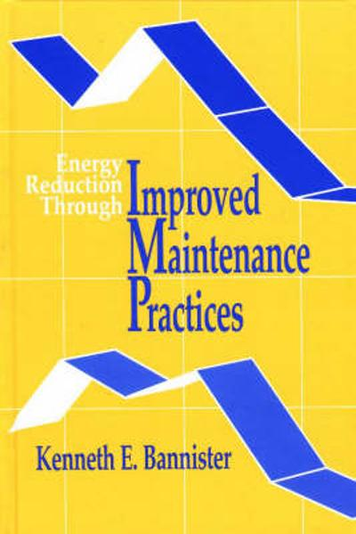Energy Reduction Through Improved Maintenance Practices - Kenneth E. Bannister