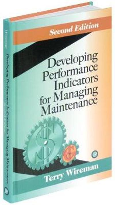 Developing Performance Indicators for Managing Maintenance - Terry Wireman