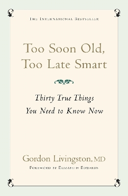 Too soon old, too late smart - Gordon Livingston