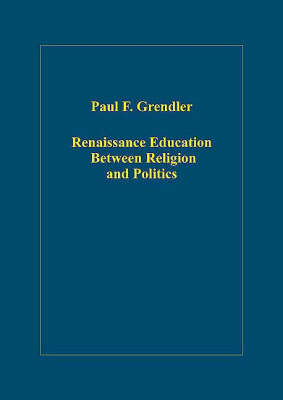 Renaissance Education Between Religion and Politics - Paul F. Grendler