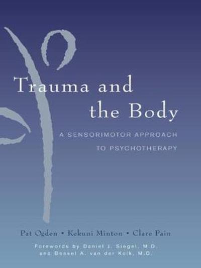 Trauma and the Body - Pat Ogden