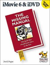 iMovie 6 & iDVD: The Missing Manual - David Pogue