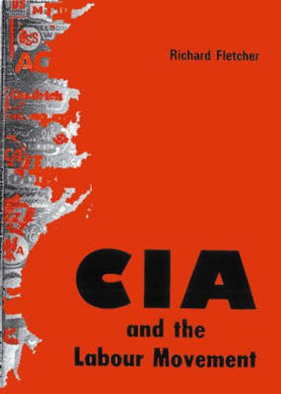 The CIA and the Labout Movement - Richard Fletcher