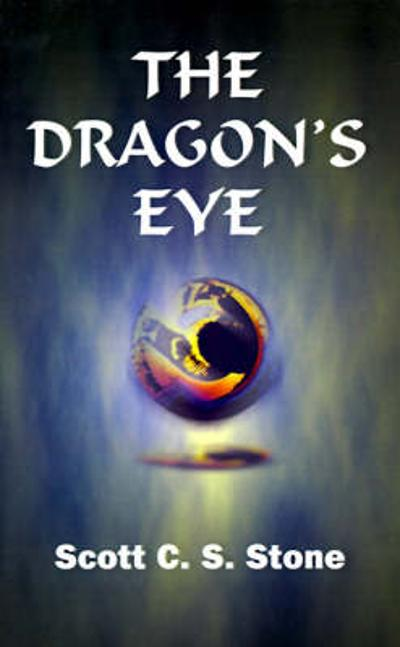The Dragon's Eye - Scott C S Stone
