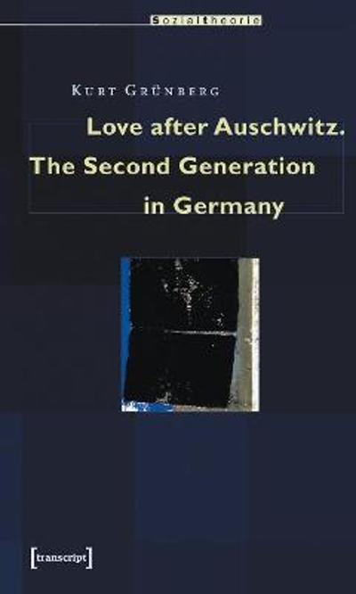 Love after Auschwitz - The Second Generation in Germany - Kurt Grunberg
