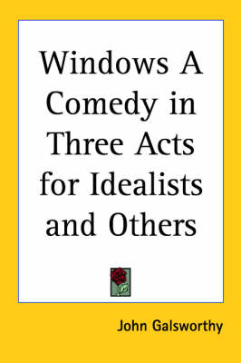 Windows A Comedy in Three Acts for Idealists and Others - John Galsworthy