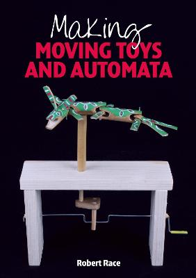 Making Moving Toys and Automata - Robert Race