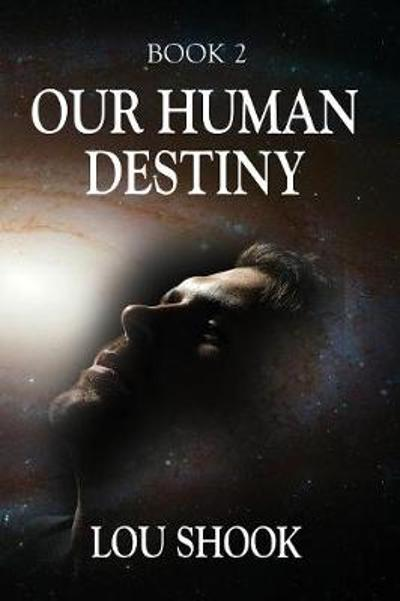 Our Human Destiny - Lou Shook