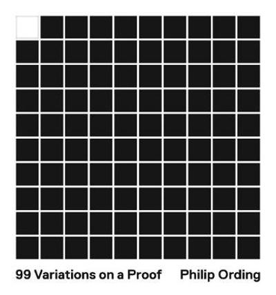 99 Variations on a Proof - Philip Ording