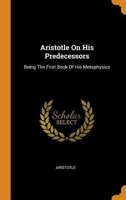 Aristotle on His Predecessors - Aristotle