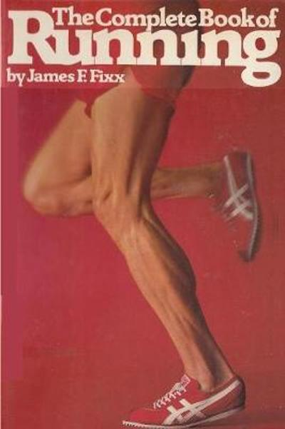 The Complete Book of Running - James F Fixx