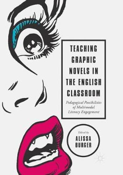 Teaching Graphic Novels in the English Classroom - Alissa Burger