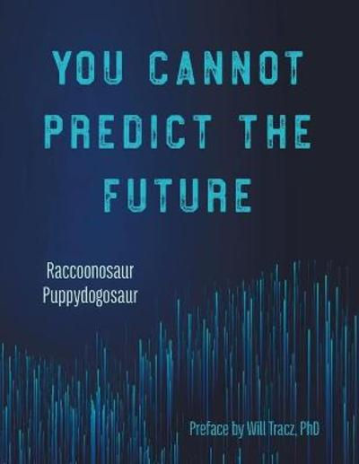 You Cannot Predict the Future - Raccoonosaur