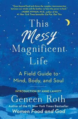 This Messy Magnificent Life - Geneen Roth