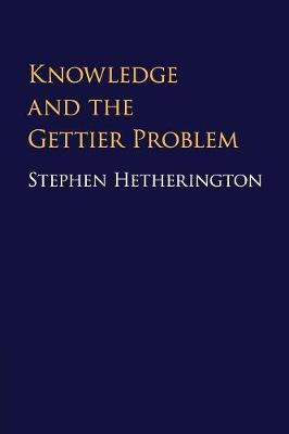 Knowledge and the Gettier Problem - Stephen Hetherington