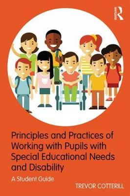 Principles and Practices of Working with Pupils with Special Educational Needs and Disability - Trevor Cotterill