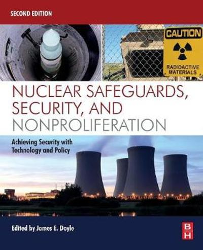 Nuclear Safeguards, Security, and Nonproliferation - James Doyle