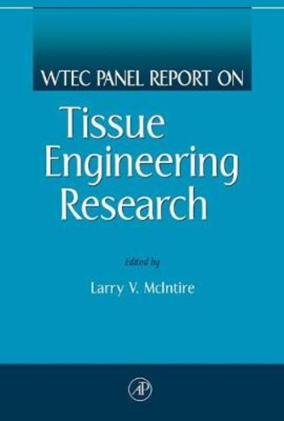 WTEC Panel Report on Tissue Engineering Research - Larry V. McIntire