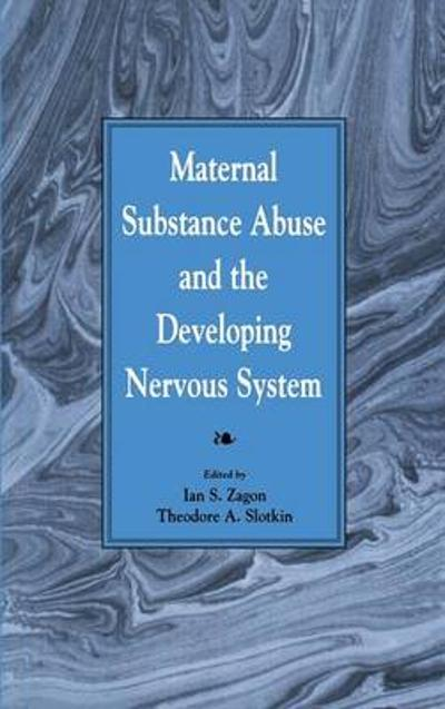 Maternal Substance Abuse and the Developing Nervous System - Ian S. Zagon