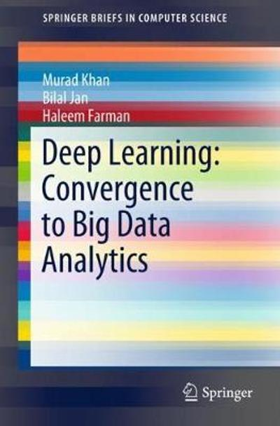 Deep Learning: Convergence to Big Data Analytics - Murad Khan