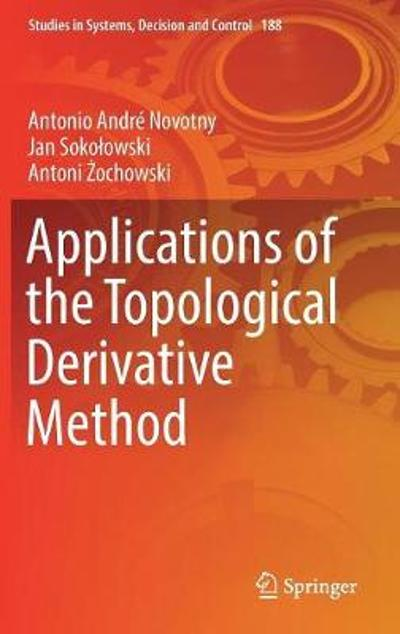Applications of the Topological Derivative Method - Antonio Andre Novotny