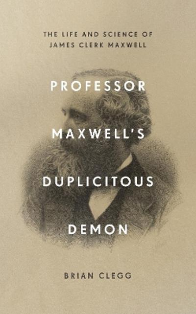 Professor Maxwell's Duplicitous Demon - Brian Clegg