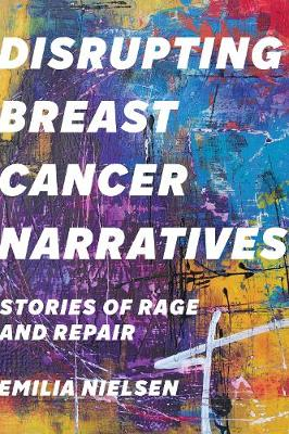 Disrupting Breast Cancer Narratives - Emilia Nielsen