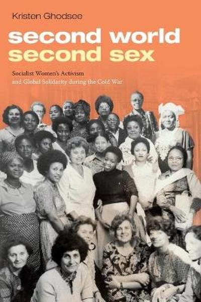 Second World, Second Sex - Kristen Ghodsee