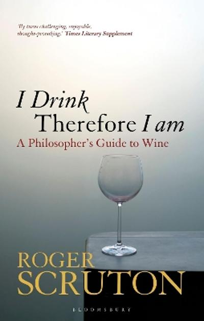 I Drink Therefore I Am - Roger Scruton