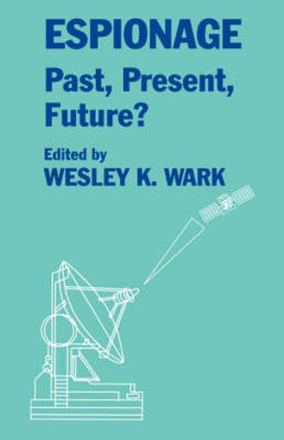 Espionage: Past, Present and Future? - Wesley K. Wark
