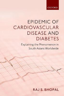 Epidemic of Cardiovascular Disease and Diabetes - Raj S. Bhopal