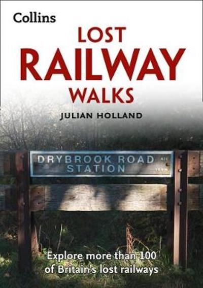 Lost Railway Walks - Julian Holland