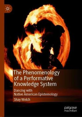 The Phenomenology of a Performative Knowledge System - Shay Welch