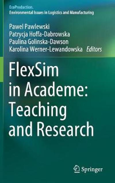 FlexSim in Academe: Teaching and Research - Pawel Pawlewski