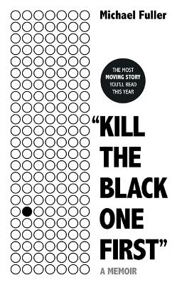 """Kill The Black One First"" - Michael Fuller"