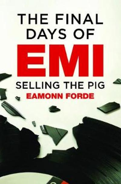 The Final Days Of EMI - Eamonn Forde