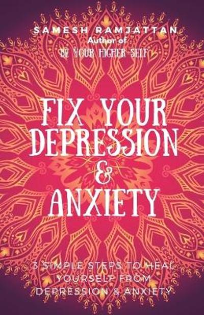 Fix Your Depression & Anxiety - Samesh Ramjattan