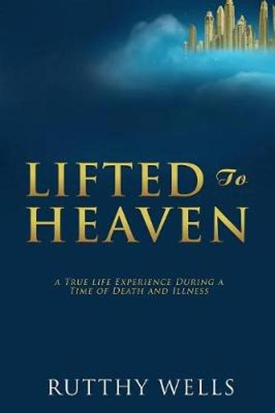 Lifted to Heaven - Rutthy Wells