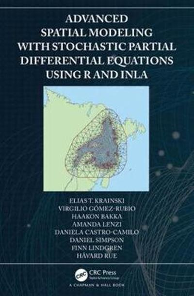 Advanced Spatial Modeling with Stochastic Partial Differential Equations Using R and INLA - Elias Krainski