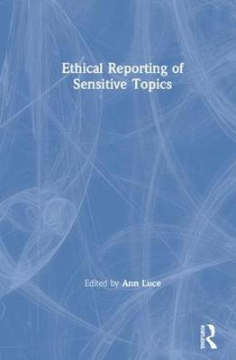 Ethical Reporting of Sensitive Topics - Ann Luce