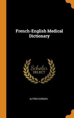 French-English Medical Dictionary - Alfred Gordon