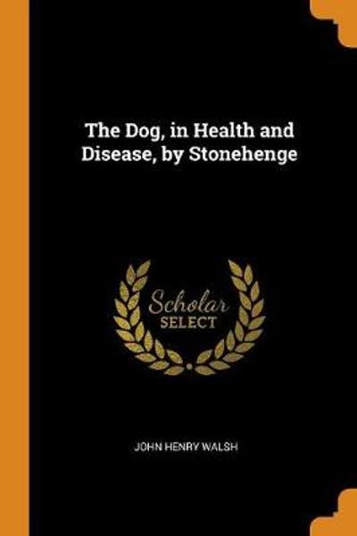 The Dog, in Health and Disease, by Stonehenge - John Henry Walsh