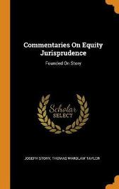 Commentaries on Equity Jurisprudence - Joseph Story Thomas Wardlaw Taylor