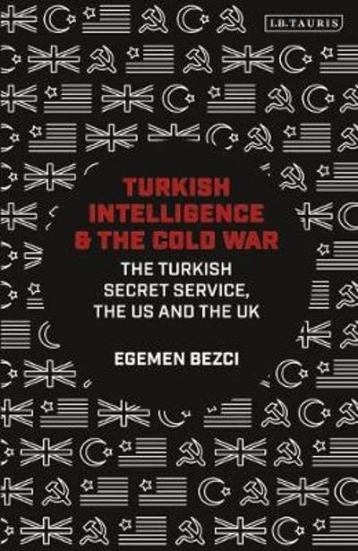 Turkish Intelligence and the Cold War - Egemen Bezci