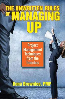 The Unwritten Rules of Managing Up - Dana Brownlee
