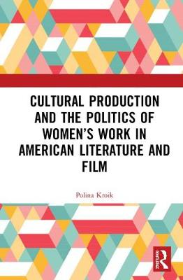 Cultural Production and the Politics of Women's Work in American Literature and Film - Polina Kroik
