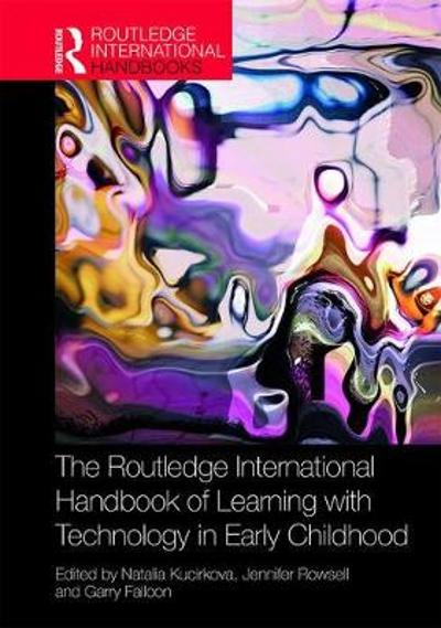 The Routledge International Handbook of Learning with Technology in Early Childhood - Natalia Kucirkova
